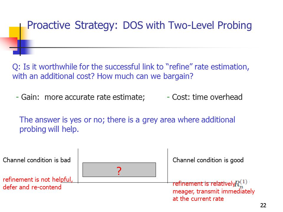 "22 Proactive Strategy: DOS with Two-Level Probing Q: Is it worthwhile for the successful link to ""refine"" rate estimation, with an additional cost? Ho"