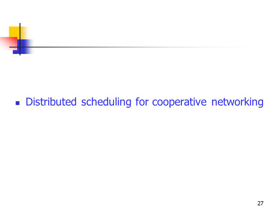 Distributed scheduling for cooperative networking 27