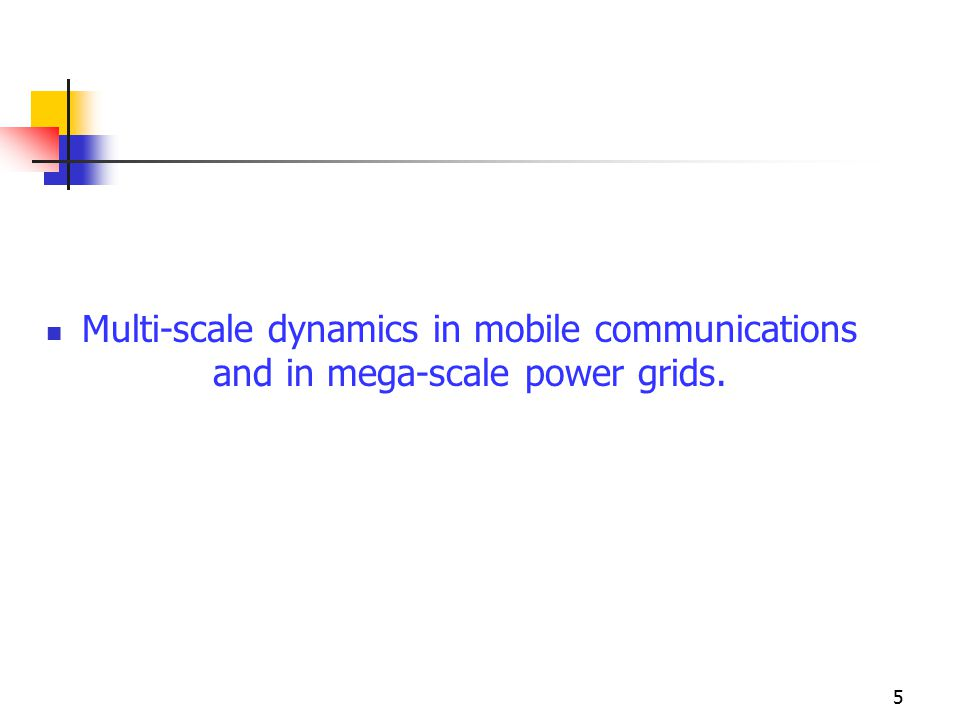 Multi-scale dynamics in mobile communications and in mega-scale power grids. 5