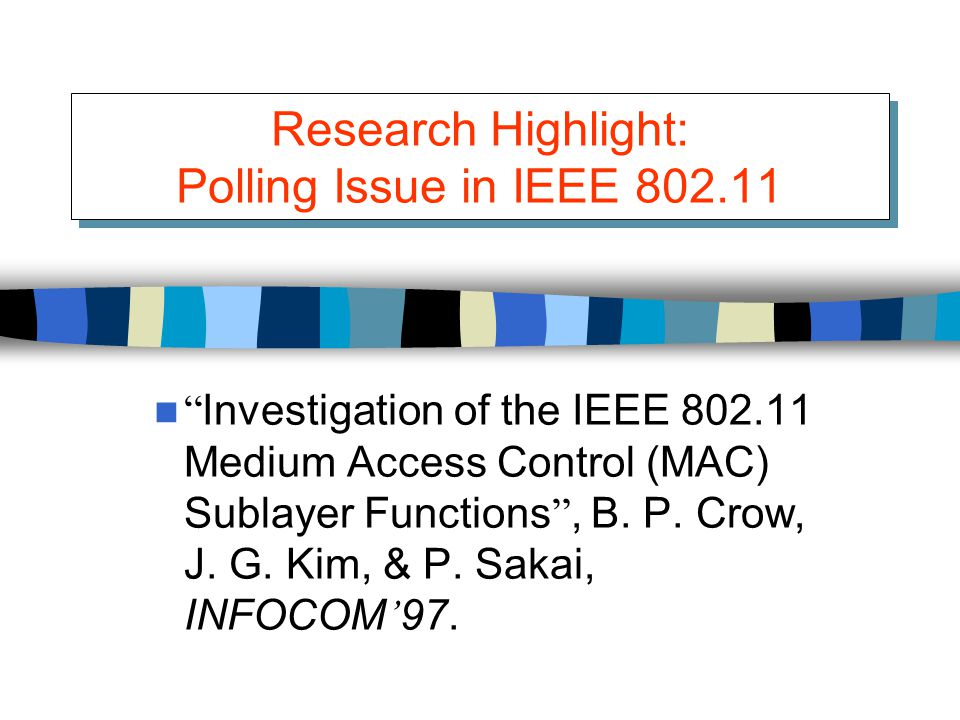 "Research Highlight: Polling Issue in IEEE 802.11 "" Investigation of the IEEE 802.11 Medium Access Control (MAC) Sublayer Functions "", B. P. Crow, J. G"