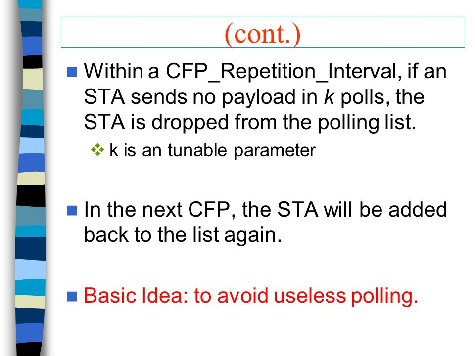 (cont.) Within a CFP_Repetition_Interval, if an STA sends no payload in k polls, the STA is dropped from the polling list.