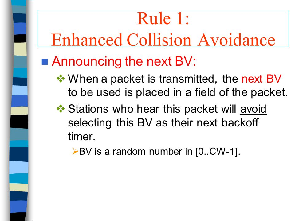 Rule 1: Enhanced Collision Avoidance Announcing the next BV:  When a packet is transmitted, the next BV to be used is placed in a field of the packet