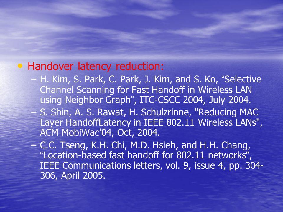 Handover latency reduction: – –H. Kim, S. Park, C.