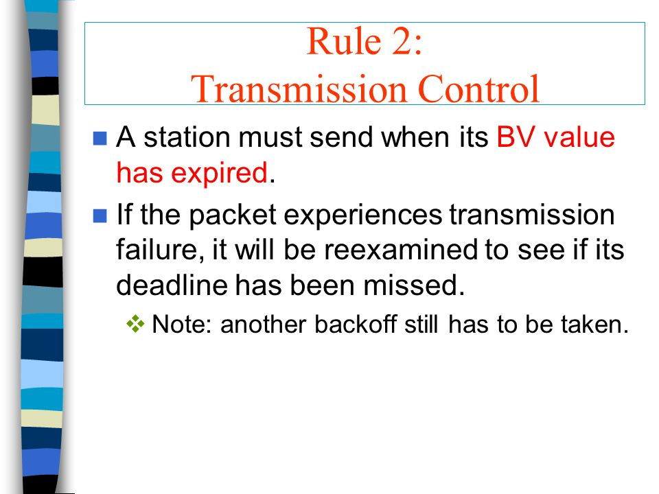 Rule 2: Transmission Control A station must send when its BV value has expired.