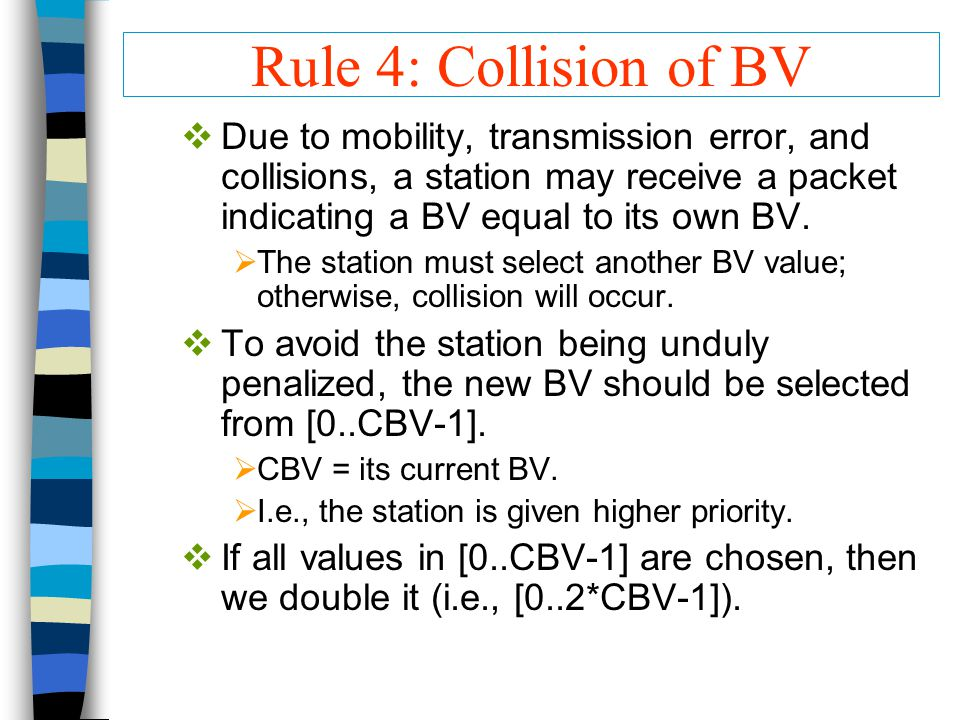 Rule 4: Collision of BV  Due to mobility, transmission error, and collisions, a station may receive a packet indicating a BV equal to its own BV.  T