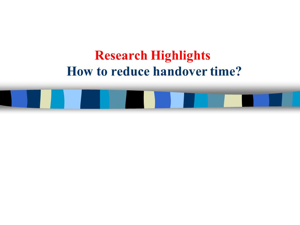 Research Highlights How to reduce handover time?