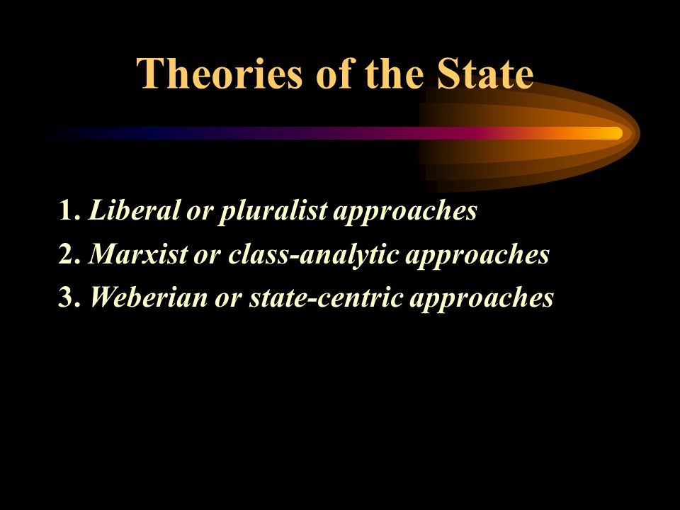 Society-Centered vs. State-Centered Approaches  State-centered Approaches For the state-centered approach, the state is largely treated as an indepen