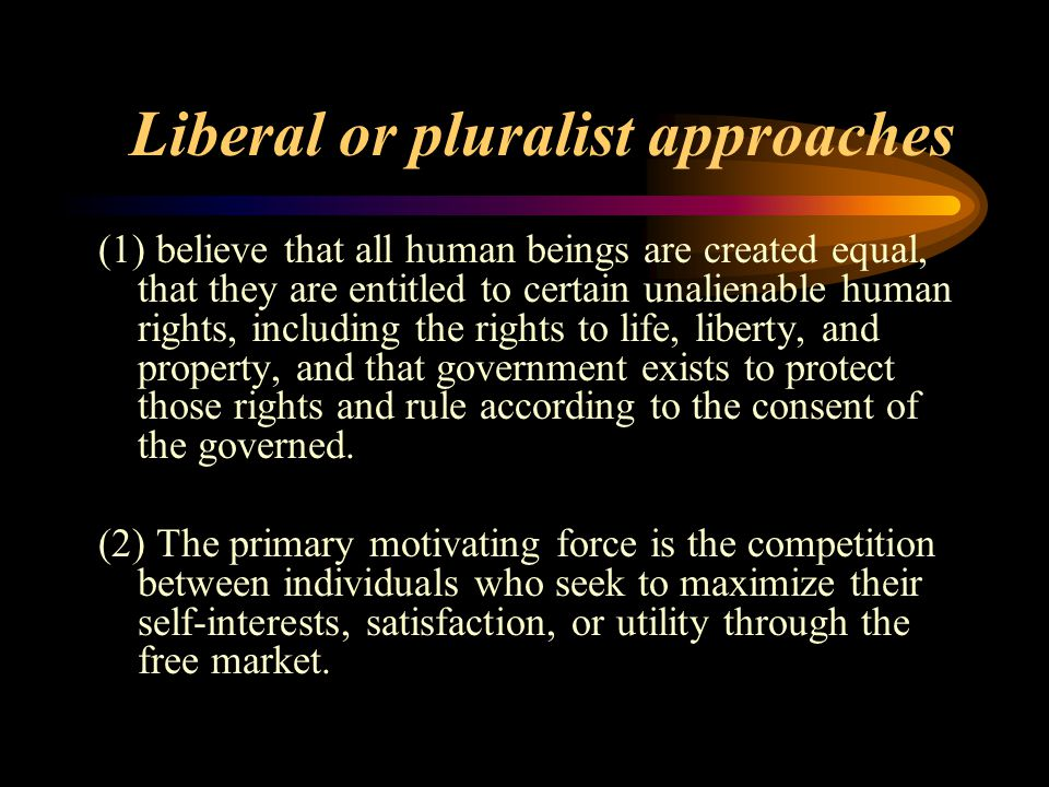 Theories of the State 1. Liberal or pluralist approaches 2. Marxist or class-analytic approaches 3. Weberian or state-centric approaches