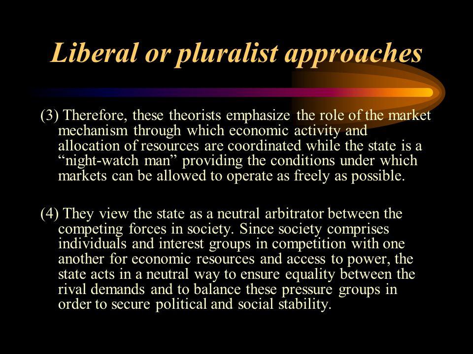 Liberal or pluralist approaches (1) believe that all human beings are created equal, that they are entitled to certain unalienable human rights, inclu