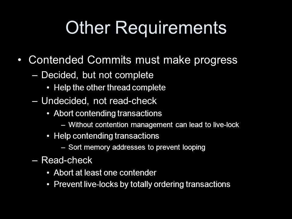 Other Requirements Contended Commits must make progress –Decided, but not complete Help the other thread complete –Undecided, not read-check Abort con