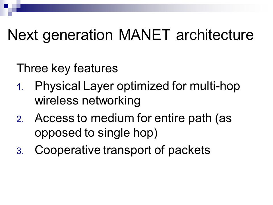 Next generation MANET architecture Three key features 1.