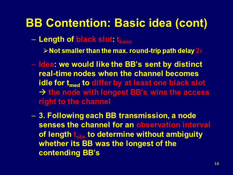16 BB Contention: Basic idea (cont) –Length of black slot: t bslot  Not smaller than the max.