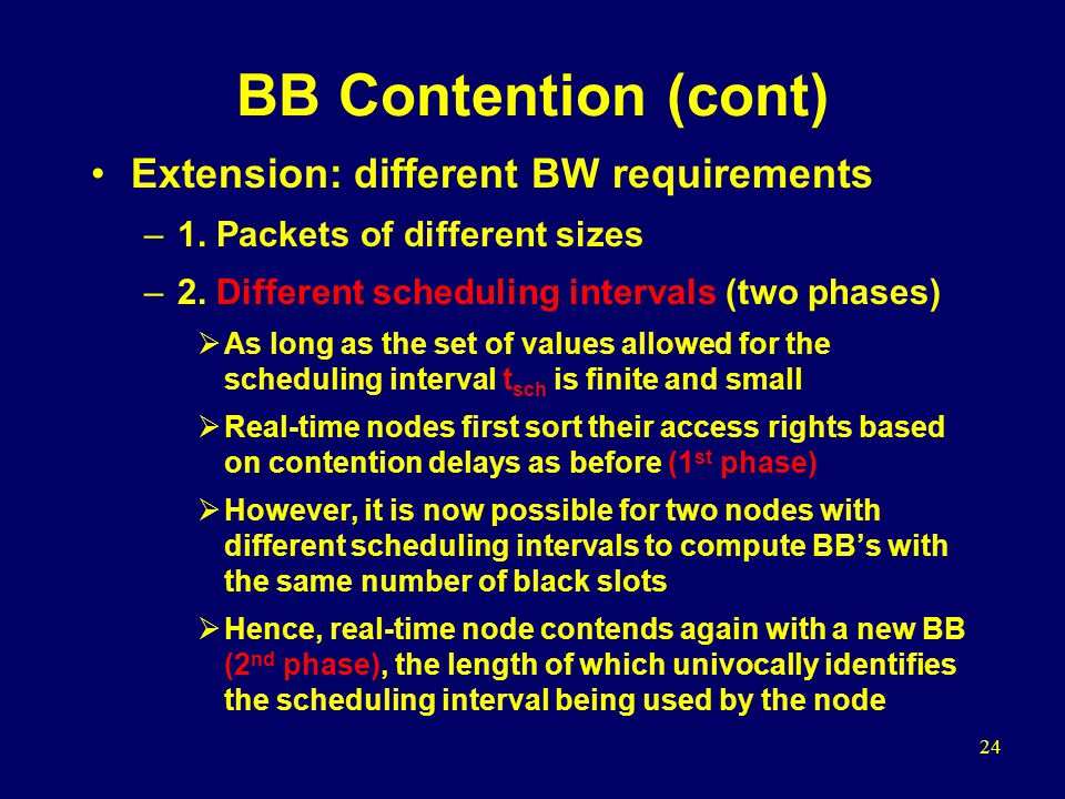24 BB Contention (cont) Extension: different BW requirements –1.