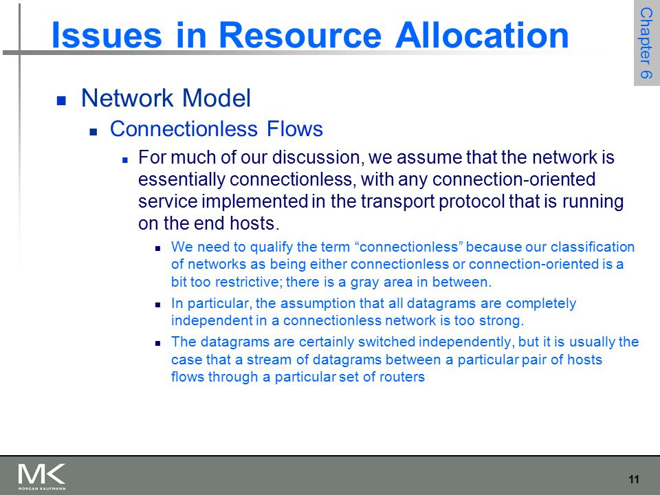 12 Chapter 6 Issues in Resource Allocation Network Model Connectionless Flows Multiple flows passing through a set of routers