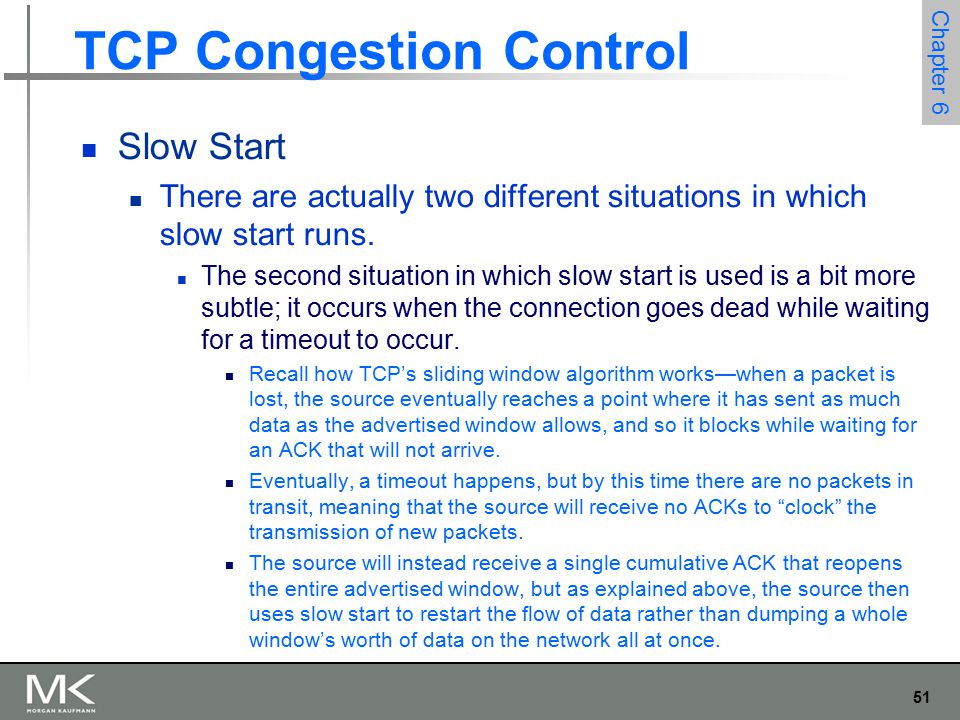 51 Chapter 6 TCP Congestion Control Slow Start There are actually two different situations in which slow start runs.