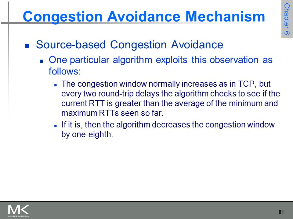 82 Chapter 6 Congestion Avoidance Mechanism Source-based Congestion Avoidance A second algorithm does something similar.