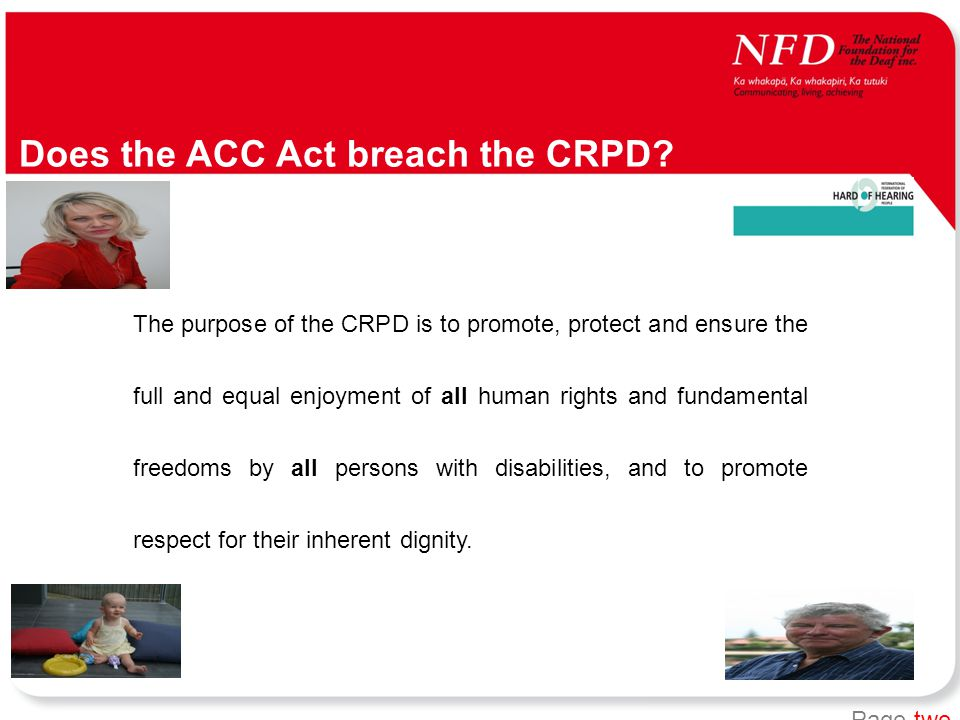 Page two The purpose of the CRPD is to promote, protect and ensure the full and equal enjoyment of all human rights and fundamental freedoms by all persons with disabilities, and to promote respect for their inherent dignity.