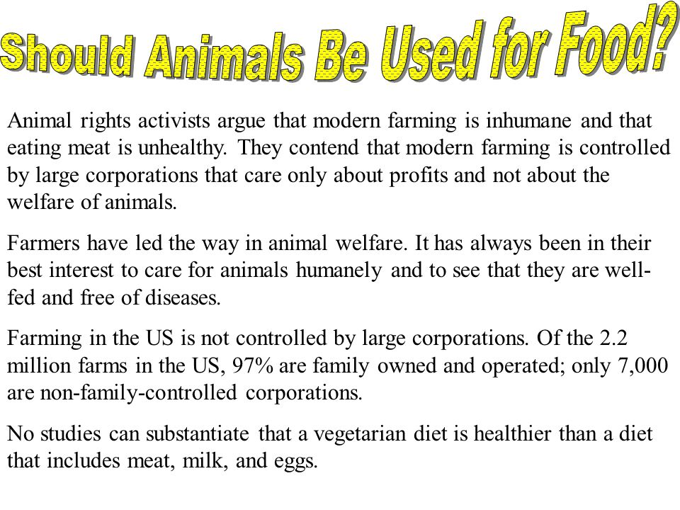 Animal rights activists argue that modern farming is inhumane and that eating meat is unhealthy.