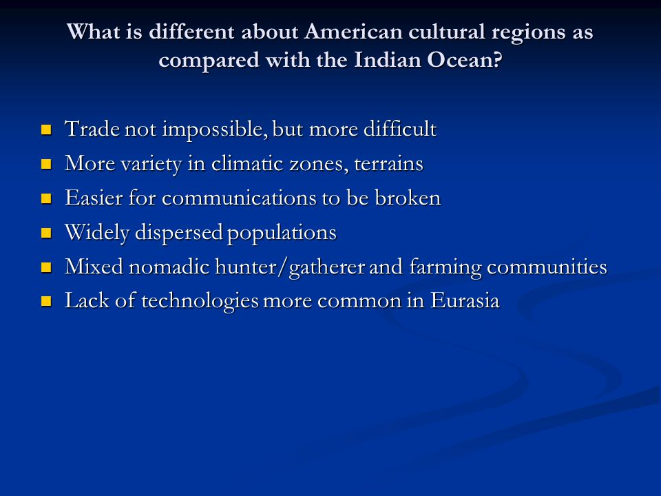 What is different about American cultural regions as compared with the Indian Ocean? Trade not impossible, but more difficult Trade not impossible, bu