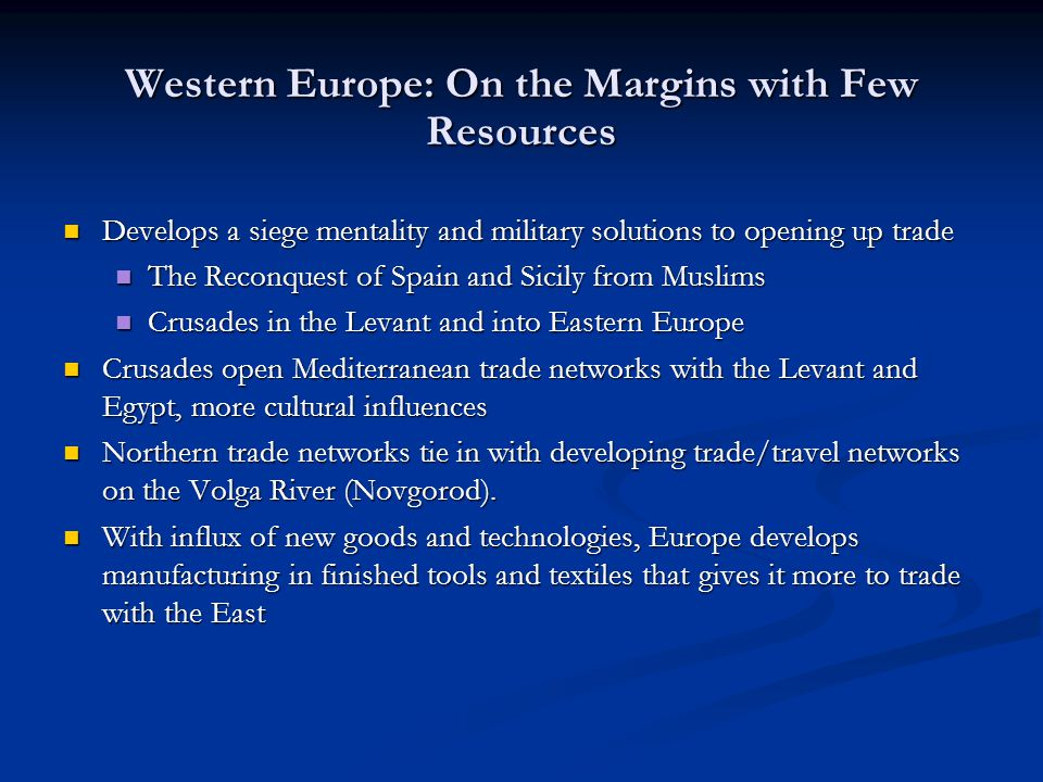 Western Europe: On the Margins with Few Resources Develops a siege mentality and military solutions to opening up trade Develops a siege mentality and