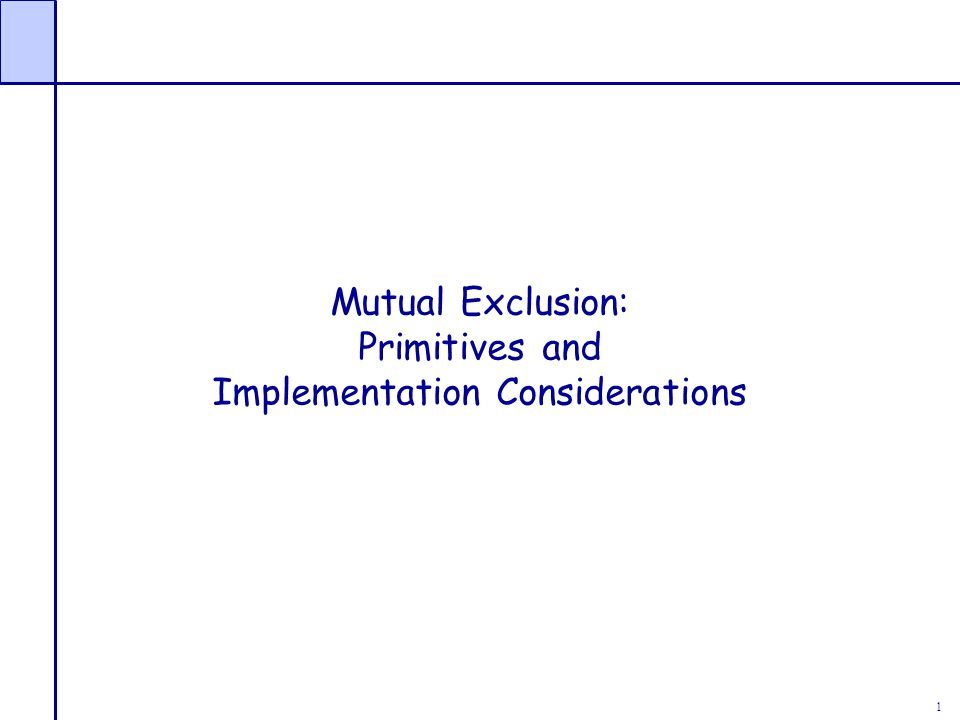 1 Mutual Exclusion: Primitives and Implementation Considerations