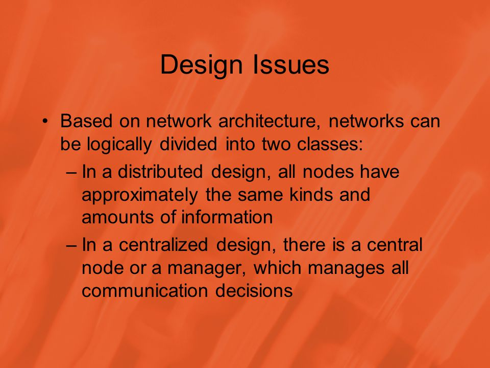 Distributed Access The premise behind distributed access is similar to that of a distributed design There is no central node or manager; all nodes have equal access A distributed scheme is more reliable, has lower message or propagation delays, and often allow higher network bandwidth utilization