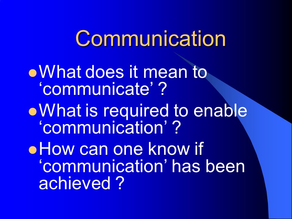 Communication What does it mean to 'communicate' .