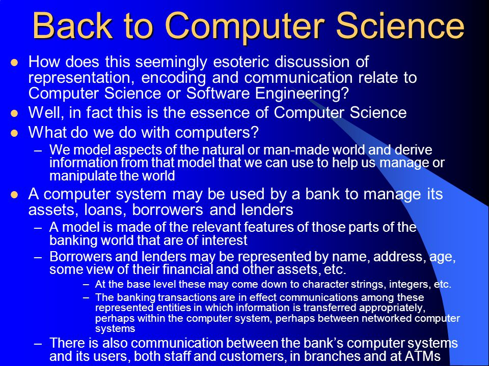 Back to Computer Science How does this seemingly esoteric discussion of representation, encoding and communication relate to Computer Science or Software Engineering.