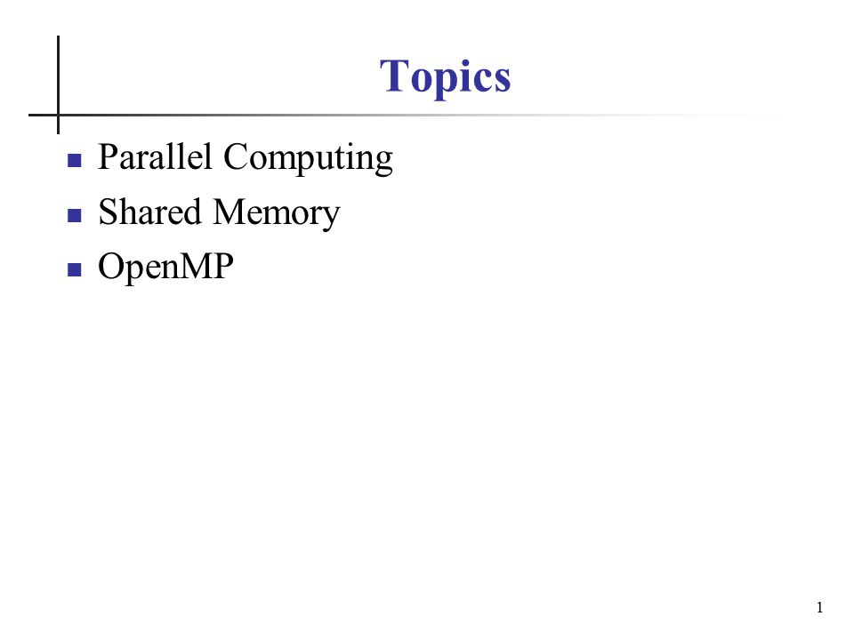 Topics Parallel Computing Shared Memory OpenMP 1