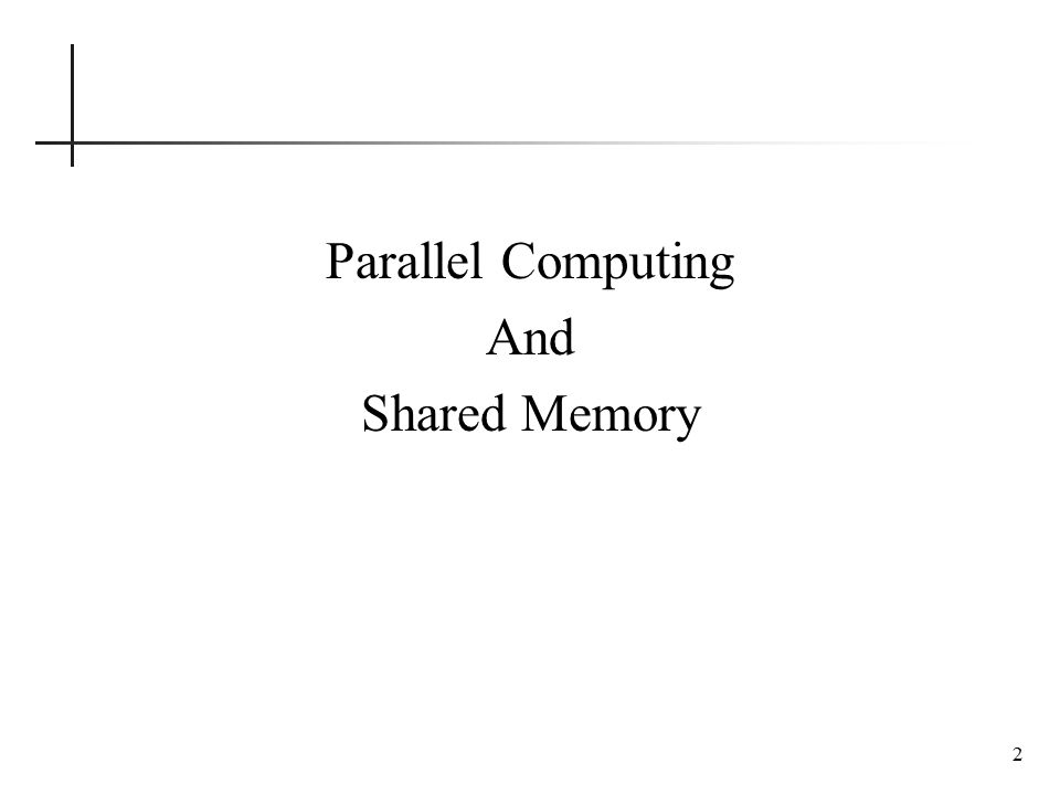 Shared Memory Parallelism 13 If Scott sits across the table from you, then he can work on his half of the puzzle and you can work on yours.