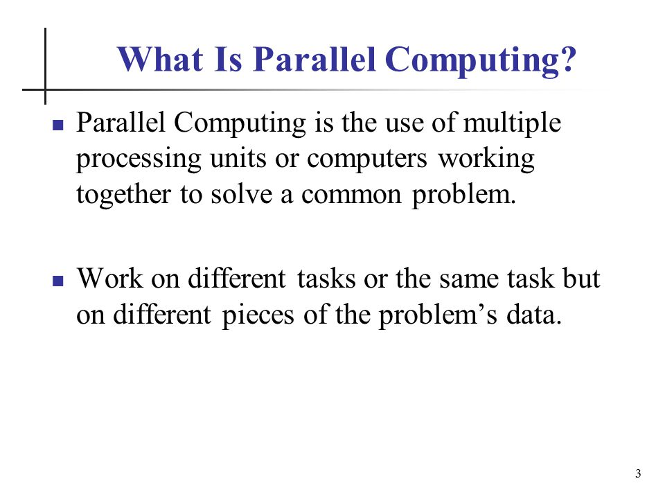 Shared Memory Parallelism 14 Once in a while, you'll both reach into the pile of pieces at the same time (you'll contend for the same resource), which will cause a little bit of slowdown.