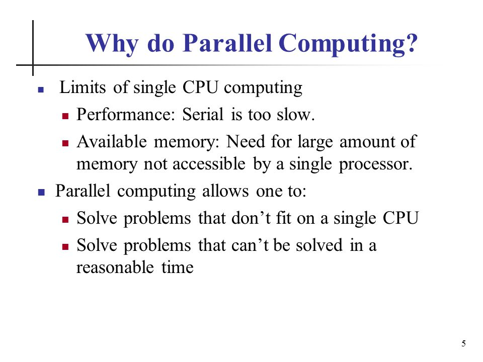 Why do Parallel Computing. Limits of single CPU computing Performance: Serial is too slow.
