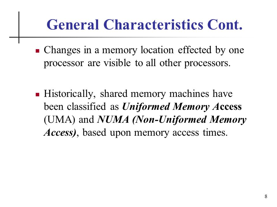 Advantages of Shared Memory Global address space provides a user-friendly programming perspective to memory Data sharing between tasks is both fast and uniform due to the proximity of memory to CPUs 19