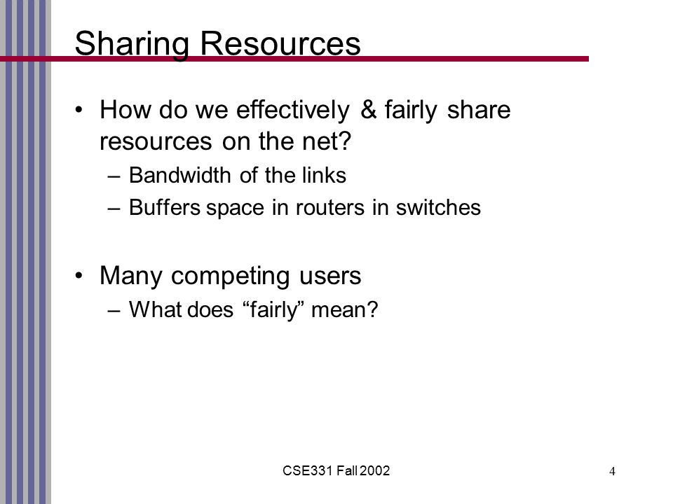 CSE331 Fall 20024 Sharing Resources How do we effectively & fairly share resources on the net.