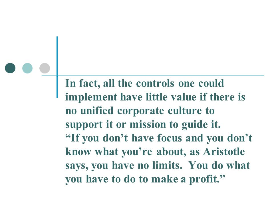 """In fact, all the controls one could implement have little value if there is no unified corporate culture to support it or mission to guide it. """"If you"""
