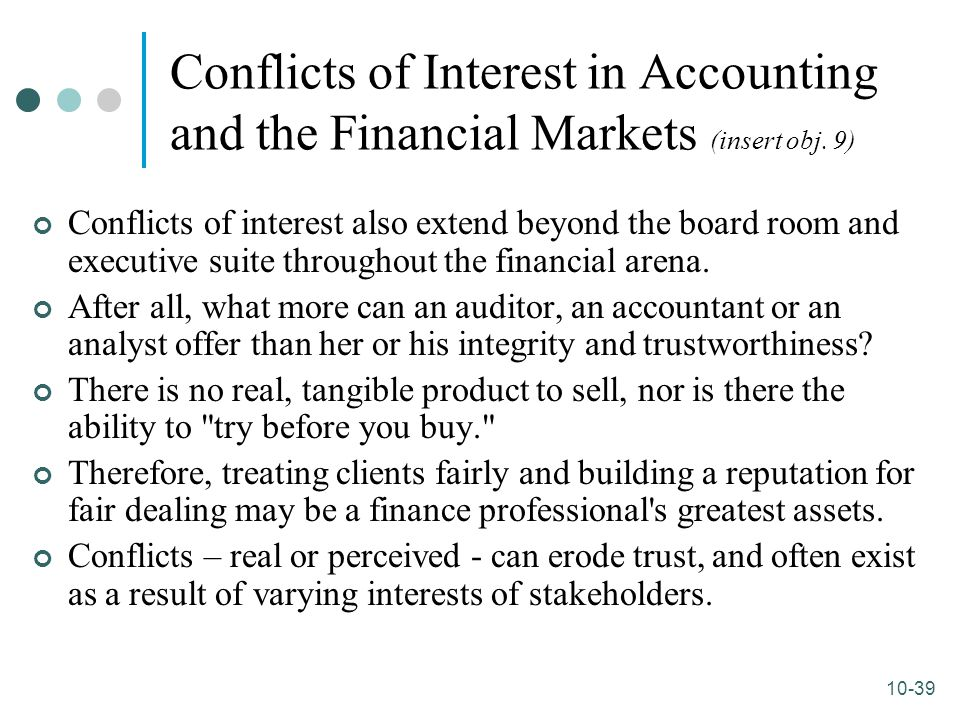 10-39 Conflicts of Interest in Accounting and the Financial Markets (insert obj. 9) Conflicts of interest also extend beyond the board room and execut