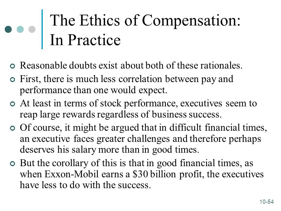 10-54 The Ethics of Compensation: In Practice Reasonable doubts exist about both of these rationales. First, there is much less correlation between pa