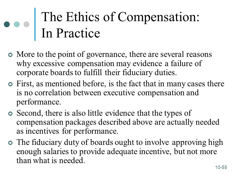 10-55 The Ethics of Compensation: In Practice More to the point of governance, there are several reasons why excessive compensation may evidence a fai