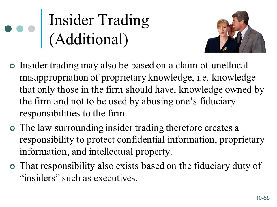 10-58 Insider Trading (Additional) Insider trading may also be based on a claim of unethical misappropriation of proprietary knowledge, i.e. knowledge