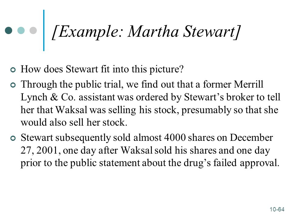 10-64 [Example: Martha Stewart] How does Stewart fit into this picture? Through the public trial, we find out that a former Merrill Lynch & Co. assist