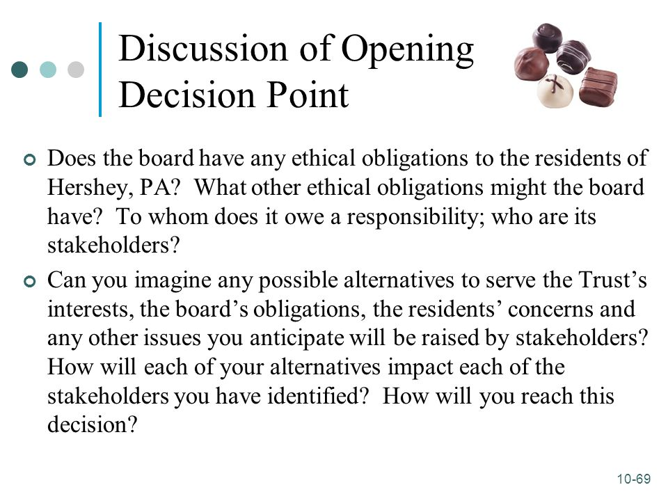 10-69 Discussion of Opening Decision Point Does the board have any ethical obligations to the residents of Hershey, PA? What other ethical obligations