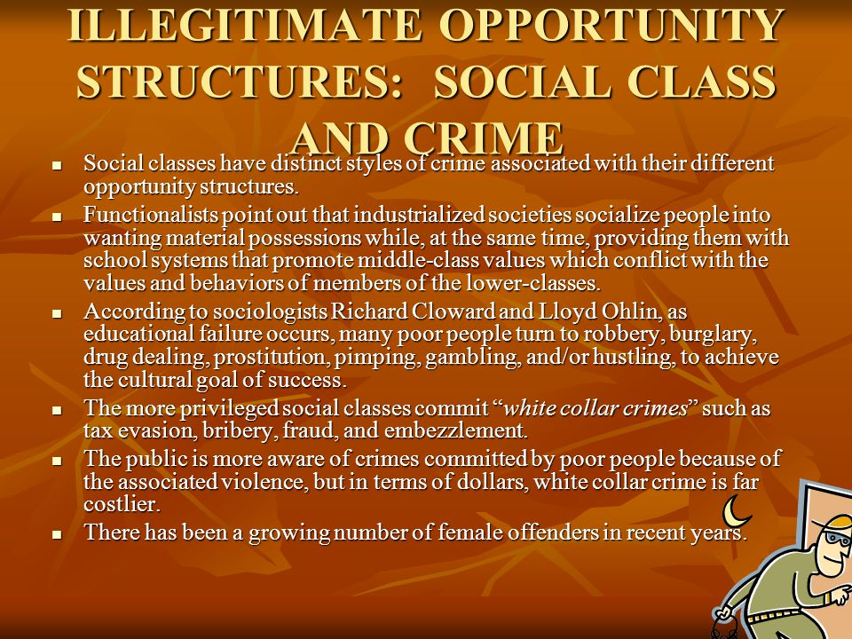 ILLEGITIMATE OPPORTUNITY STRUCTURES: SOCIAL CLASS AND CRIME Social classes have distinct styles of crime associated with their different opportunity s