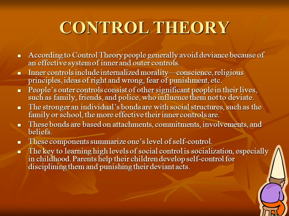 CONTROL THEORY According to Control Theory people generally avoid deviance because of an effective system of inner and outer controls. According to Co