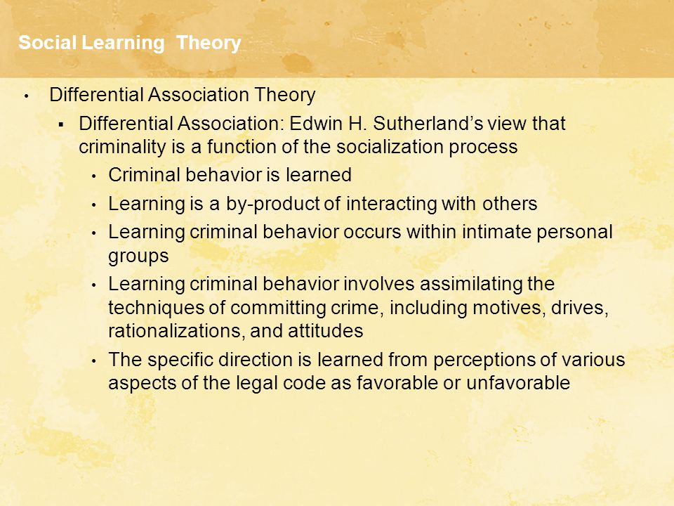 Social Learning Theory Differential Association Theory  Differential Association: Edwin H. Sutherland's view that criminality is a function of the so