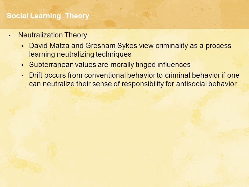 Social Learning Theory Neutralization Theory  David Matza and Gresham Sykes view criminality as a process learning neutralizing techniques  Subterra