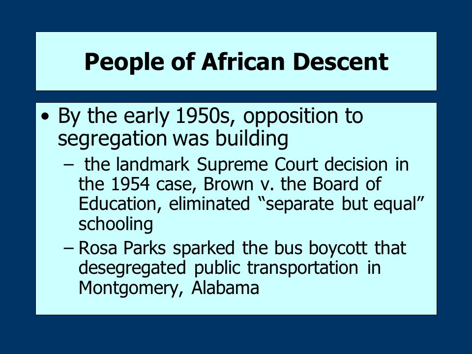 People of African Descent By the early 1950s, opposition to segregation was building – the landmark Supreme Court decision in the 1954 case, Brown v.