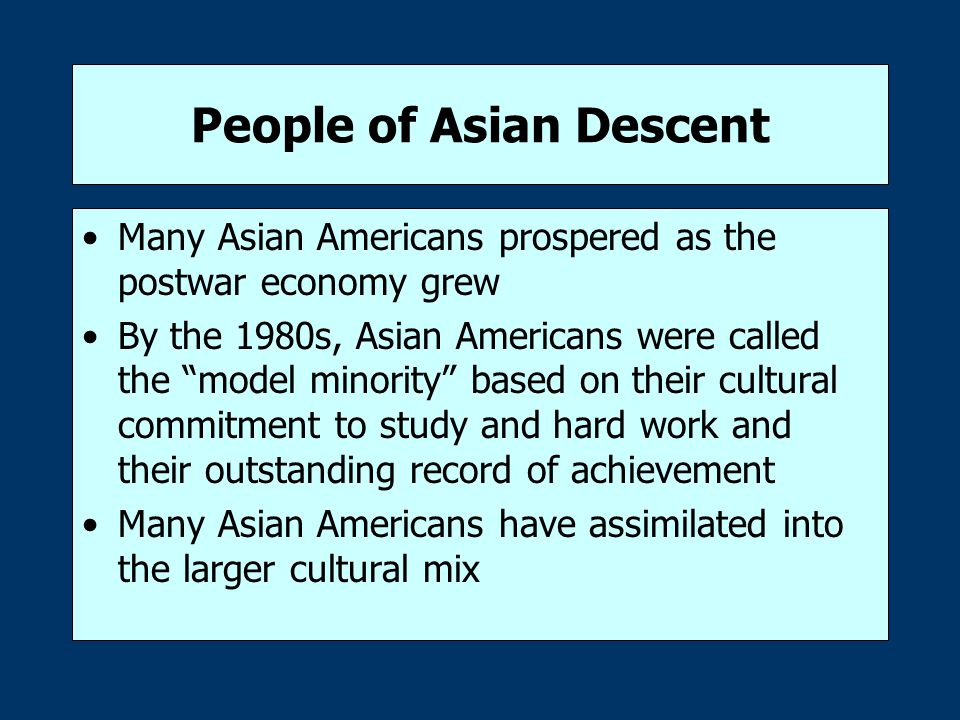 """People of Asian Descent Many Asian Americans prospered as the postwar economy grew By the 1980s, Asian Americans were called the """"model minority"""" base"""