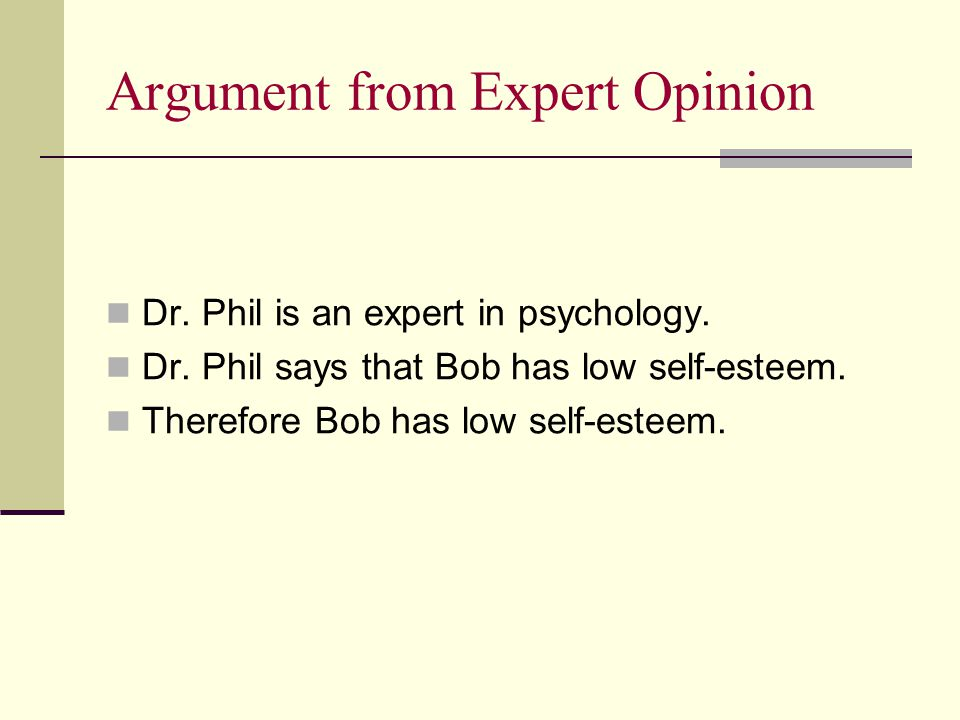 Argument from Expert Opinion Dr. Phil is an expert in psychology.