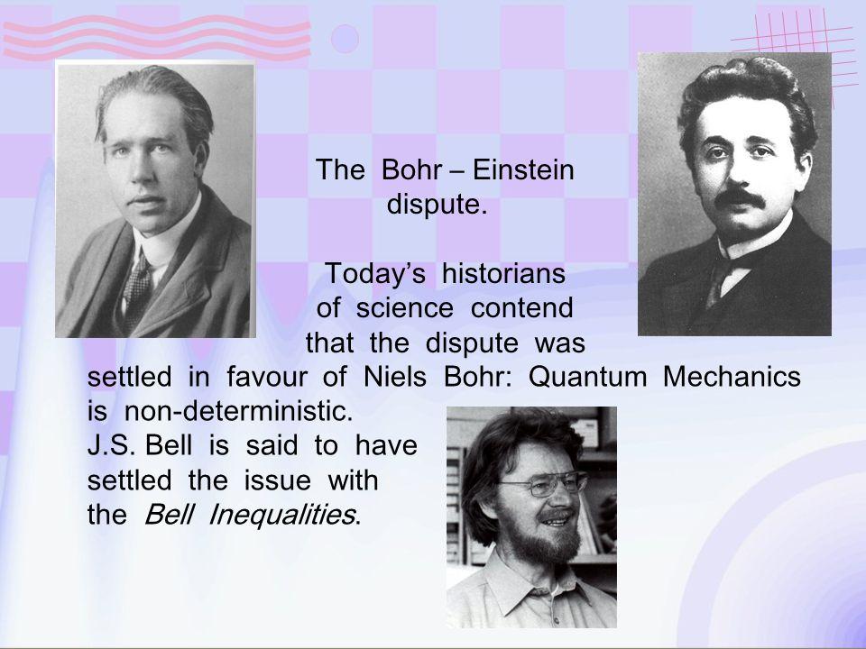 The Bohr – Einstein dispute.