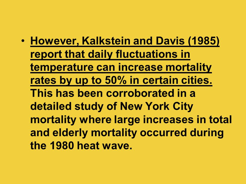 However, Kalkstein and Davis (1985) report that daily fluctuations in temperature can increase mortality rates by up to 50% in certain cities. This ha